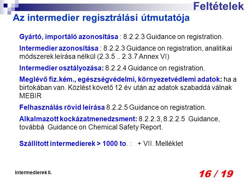 16 / 19 Intermedierek II. Feltételek Az intermedier regisztrálási útmutatója Gyártó, importáló azonosítása : 8.2.2.3 Guidance on registration. Interme