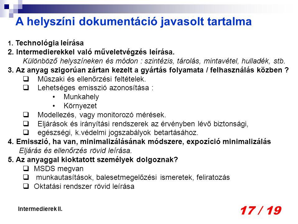 17 / 19 Intermedierek II. 1. Technológia leírása 2. Intermedierekkel való műveletvégzés leírása. Különböző helyszíneken és módon : szintézis, tárolás,