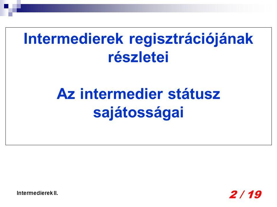 2 / 19 Intermedierek II. Intermedierek regisztrációjának részletei Az intermedier státusz sajátosságai