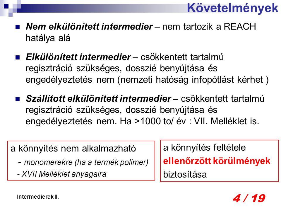 4 / 19 Intermedierek II. Nem elkülönített intermedier – nem tartozik a REACH hatálya alá Elkülönített intermedier – csökkentett tartalmú regisztráció