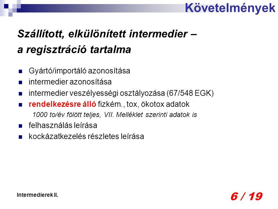 6 / 19 Intermedierek II. Gyártó/importáló azonosítása intermedier azonosítása intermedier veszélyességi osztályozása (67/548 EGK) rendelkezésre álló f