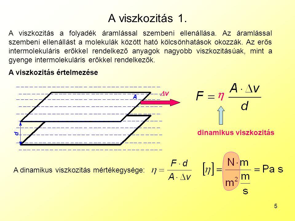 5 A viszkozitás 1. A viszkozitás a folyadék áramlással szembeni ellenállása. Az áramlással szembeni ellenállást a molekulák között ható kölcsönhatások
