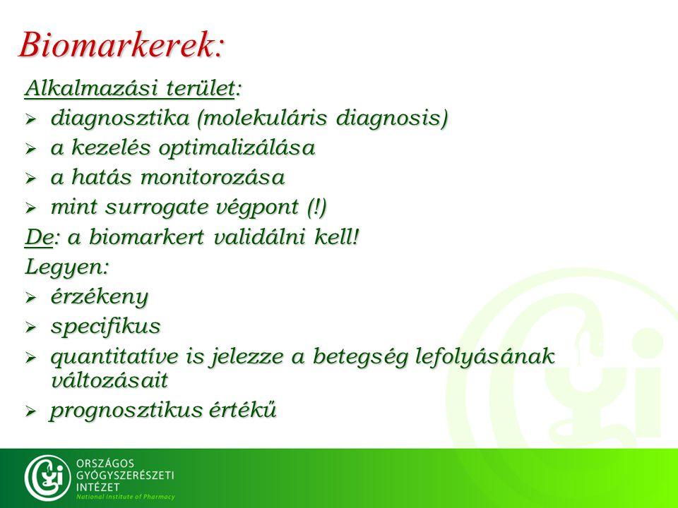 Biomarkerek: Alkalmazási terület:  diagnosztika (molekuláris diagnosis)  a kezelés optimalizálása  a hatás monitorozása  mint surrogate végpont (!