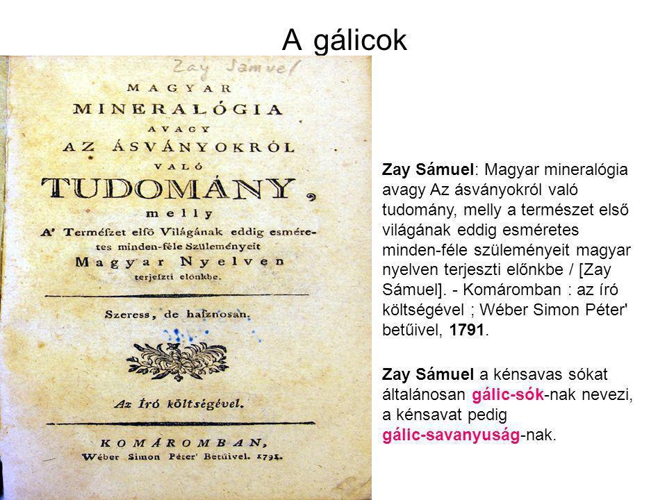 A gálicok Ismert gálicok: Rézgálic (kékgálic) cinkgálic (fehérgálic) Zay Sámuel: Magyar mineralógia avagy Az ásványokról való tudomány, melly a termés