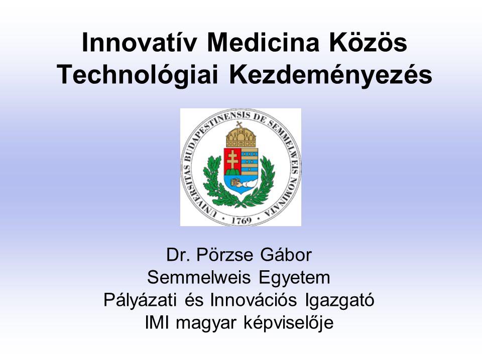 Innovatív Medicina Közös Technológiai Kezdeményezés Dr. Pörzse Gábor Semmelweis Egyetem Pályázati és Innovációs Igazgató IMI magyar képviselője