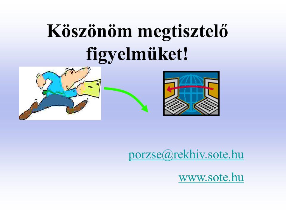Köszönöm megtisztelő figyelmüket! porzse@rekhiv.sote.hu www.sote.hu