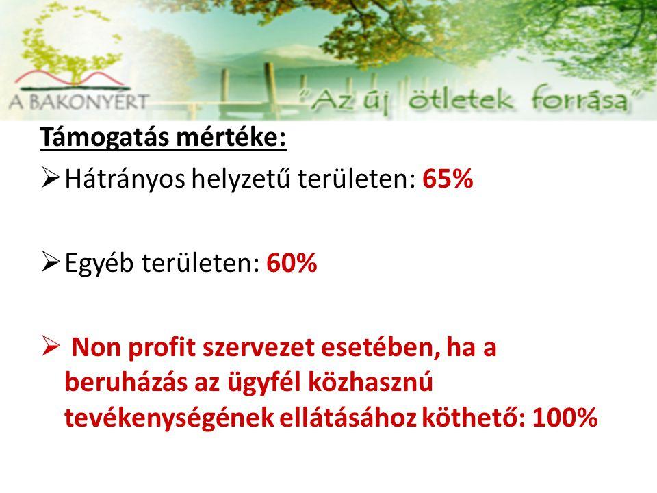 Támogatás mértéke:  Hátrányos helyzetű területen: 65%  Egyéb területen: 60%  Non profit szervezet esetében, ha a beruházás az ügyfél közhasznú tevé