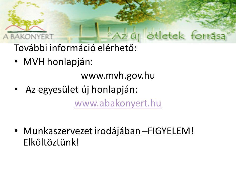 További információ elérhető: MVH honlapján: www.mvh.gov.hu Az egyesület új honlapján: www.abakonyert.hu Munkaszervezet irodájában –FIGYELEM! Elköltözt