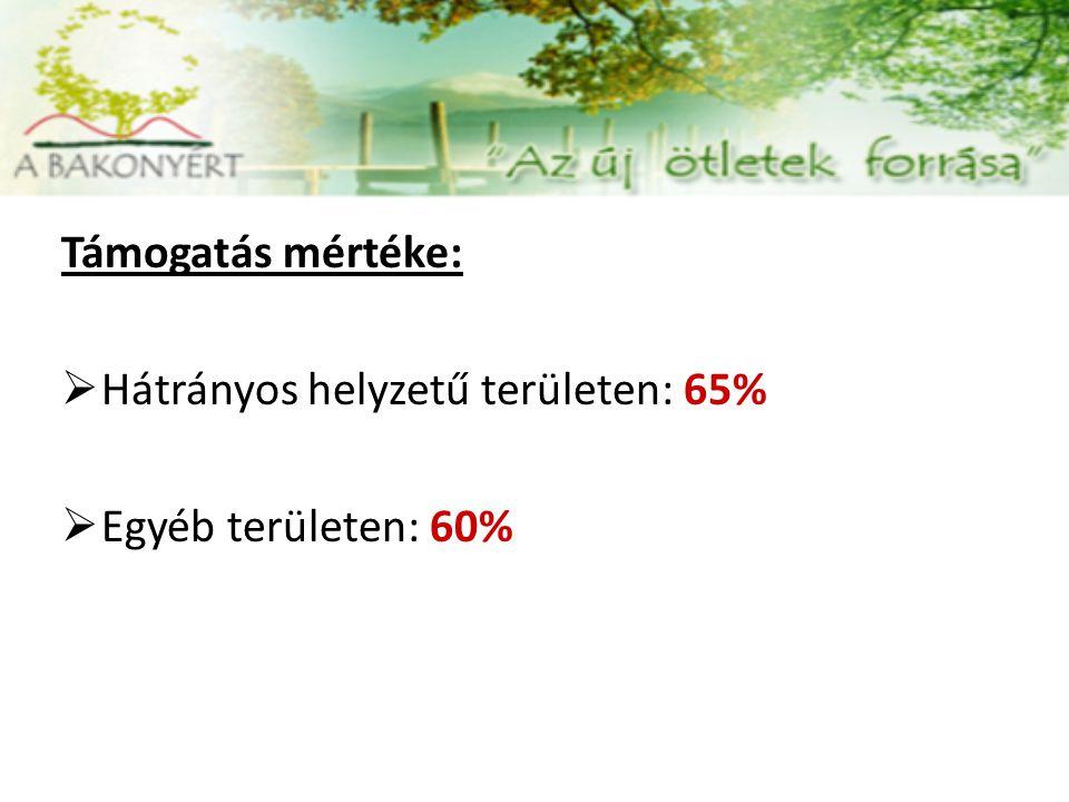 Támogatás mértéke:  Hátrányos helyzetű területen: 65%  Egyéb területen: 60%