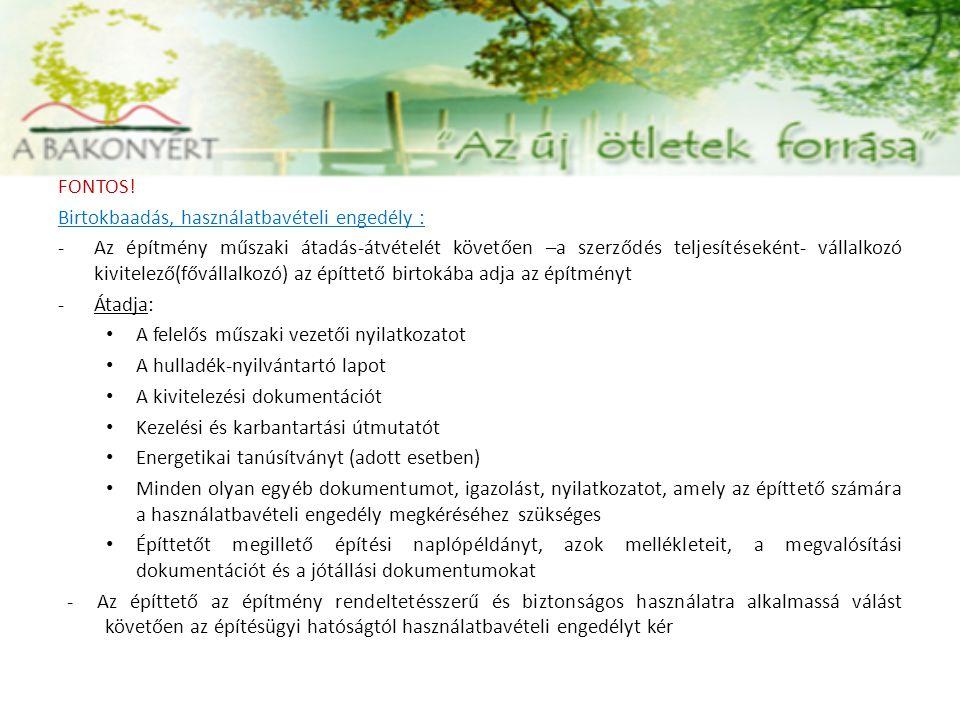FONTOS! Birtokbaadás, használatbavételi engedély : -Az építmény műszaki átadás-átvételét követően –a szerződés teljesítéseként- vállalkozó kivitelező(