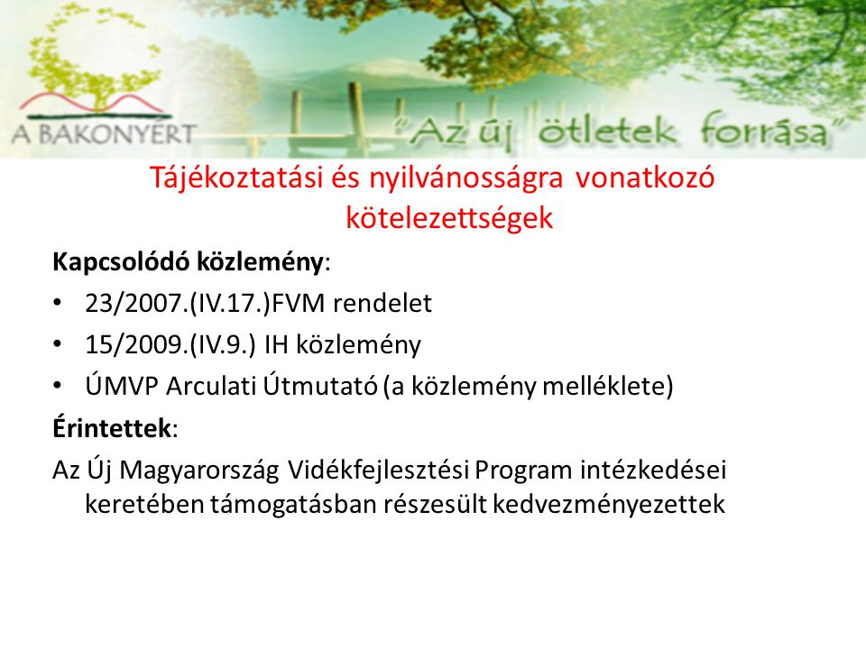 Tájékoztatási és nyilvánosságra vonatkozó kötelezettségek Kapcsolódó közlemény: 23/2007.(IV.17.)FVM rendelet 15/2009.(IV.9.) IH közlemény ÚMVP Arculat