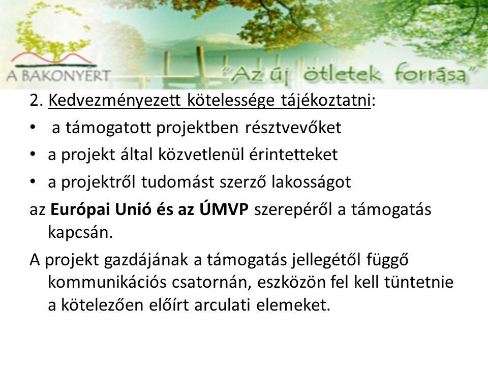 2. Kedvezményezett kötelessége tájékoztatni: a támogatott projektben résztvevőket a projekt által közvetlenül érintetteket a projektről tudomást szerz