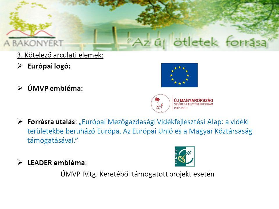 """3. Kötelező arculati elemek:  Európai logó:  ÚMVP embléma:  Forrásra utalás: """"Európai Mezőgazdasági Vidékfejlesztési Alap: a vidéki területekbe ber"""