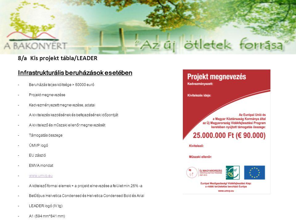 8/a Kis projekt tábla/LEADER Infrastrukturális beruházások esetében -Beruházás teljes költsége > 50000 euró -Projekt megnevezése -Kedvezményezett megn