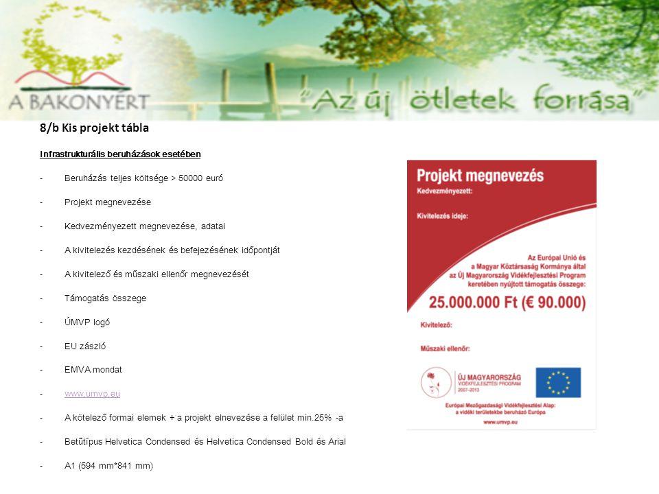 8/b Kis projekt tábla Infrastrukturális beruházások esetében -Beruházás teljes költsége > 50000 euró -Projekt megnevezése -Kedvezményezett megnevezése