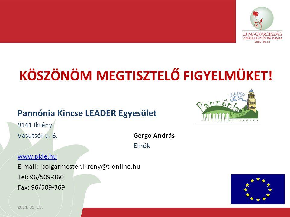 KÖSZÖNÖM MEGTISZTELŐ FIGYELMÜKET.Pannónia Kincse LEADER Egyesület 9141 Ikrény Vasutsór u.