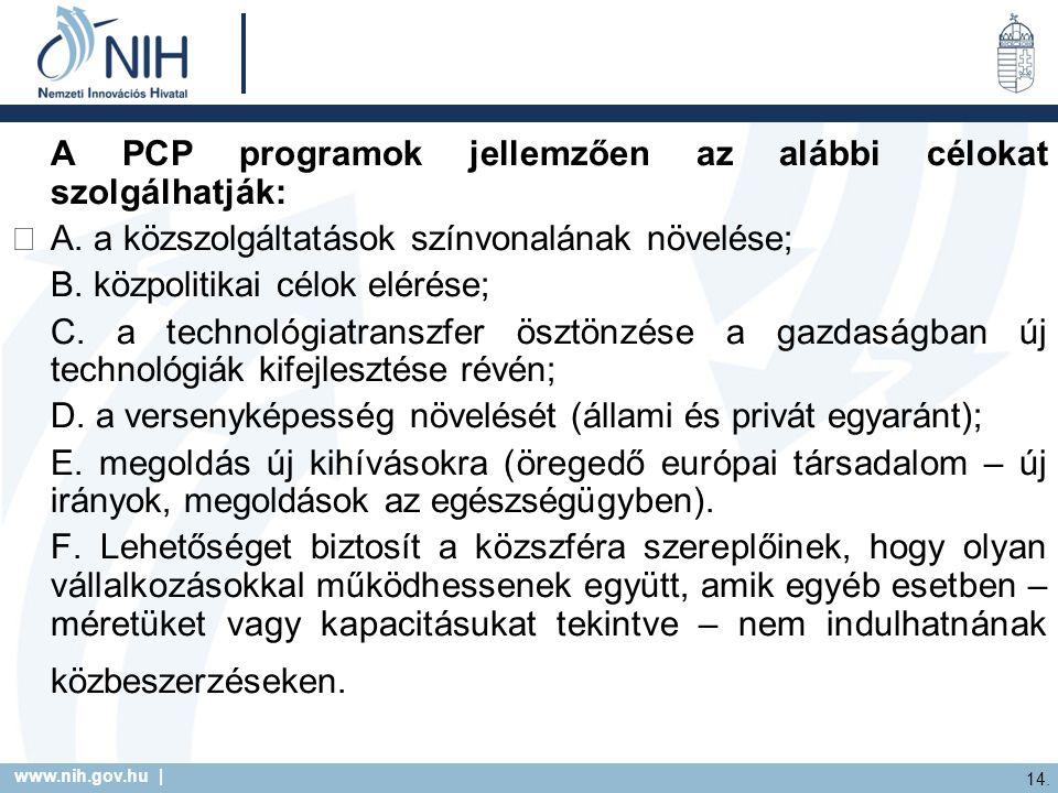www.nih.gov.hu | 14. A PCP programok jellemzően az alábbi célokat szolgálhatják:  A. a közszolgáltatások színvonalának növelése; B. közpolitikai célo