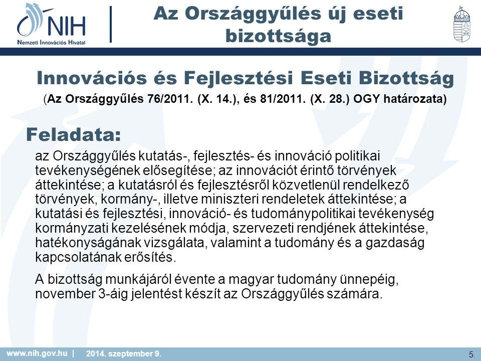 www.nih.gov.hu | 5. 2014. szeptember 9. Az Országgyűlés új eseti bizottsága Innovációs és Fejlesztési Eseti Bizottság (Az Országgyűlés 76/2011. (X. 14