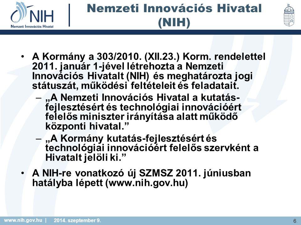 www.nih.gov.hu | 6. 2014. szeptember 9. Nemzeti Innovációs Hivatal (NIH) A Kormány a 303/2010. (XII.23.) Korm. rendelettel 2011. január 1-jével létreh