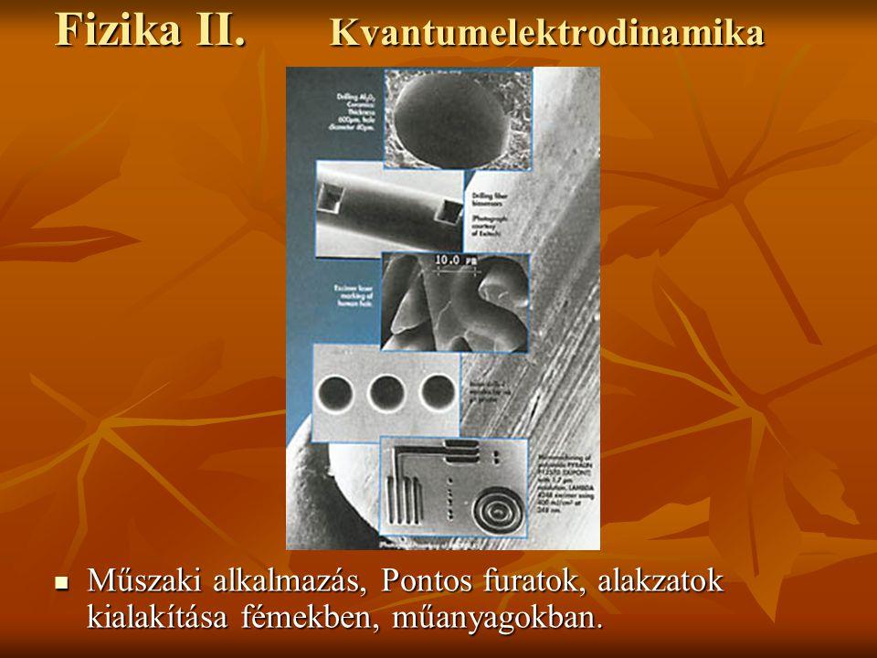 Fizika II. Kvantumelektrodinamika Műszaki alkalmazás, Pontos furatok, alakzatok kialakítása fémekben, műanyagokban. Műszaki alkalmazás, Pontos furatok