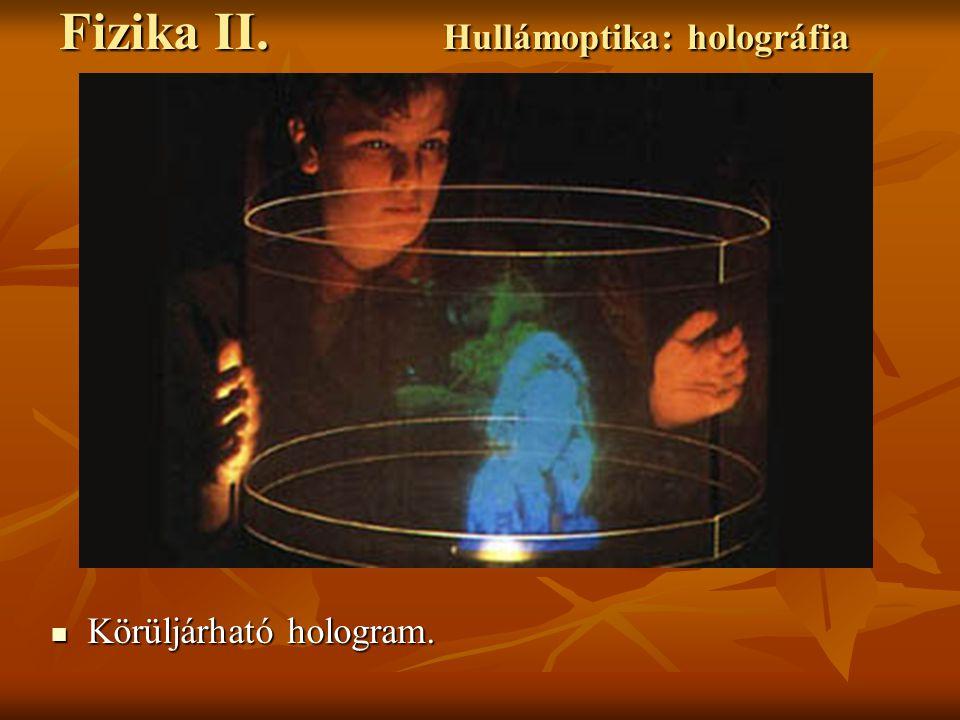 Körüljárható hologram. Körüljárható hologram. Fizika II. Hullámoptika: holográfia