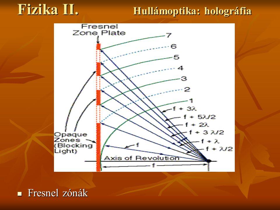 Fresnel zónák Fresnel zónák Fizika II. Hullámoptika: holográfia