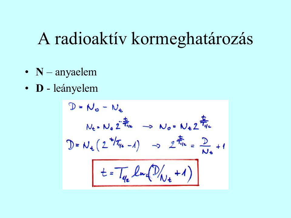 A radioaktív kormeghatározás N – anyaelem D - leányelem