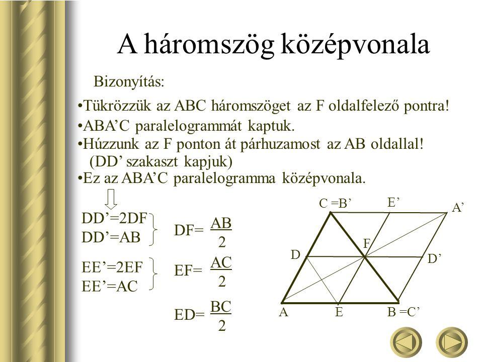A háromszög középvonala A háromszög két oldalának felezőpontját összekötő szakaszt a háromszög középvonalának nevezzük. A háromszögnek három középvona