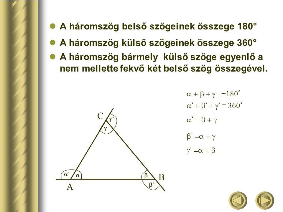 A háromszög belső szögeinek összege 180° C B A   '' ''  '  A háromszög külső szögeinek összege 360° A háromszög bármely külső szöge egyenlő a nem mellette fekvő két belső szög összegével.