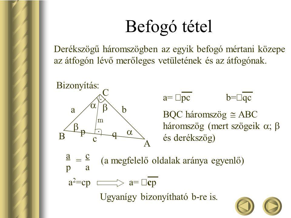 Magasság tétel Bármely derékszögű háromszögben az átfogóhoz tartozó magasság mértani közepe az átfogó két szeletének. BQC háromszög  AQC háromszög (m