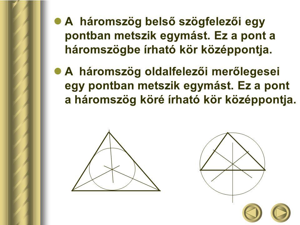 A háromszögben egyenlő oldalakkal szemben egyenlő szögek, nagyobb oldallal szemben nagyobb szög fekszik. A háromszög-egyenlőtlenség: a háromszög bárme