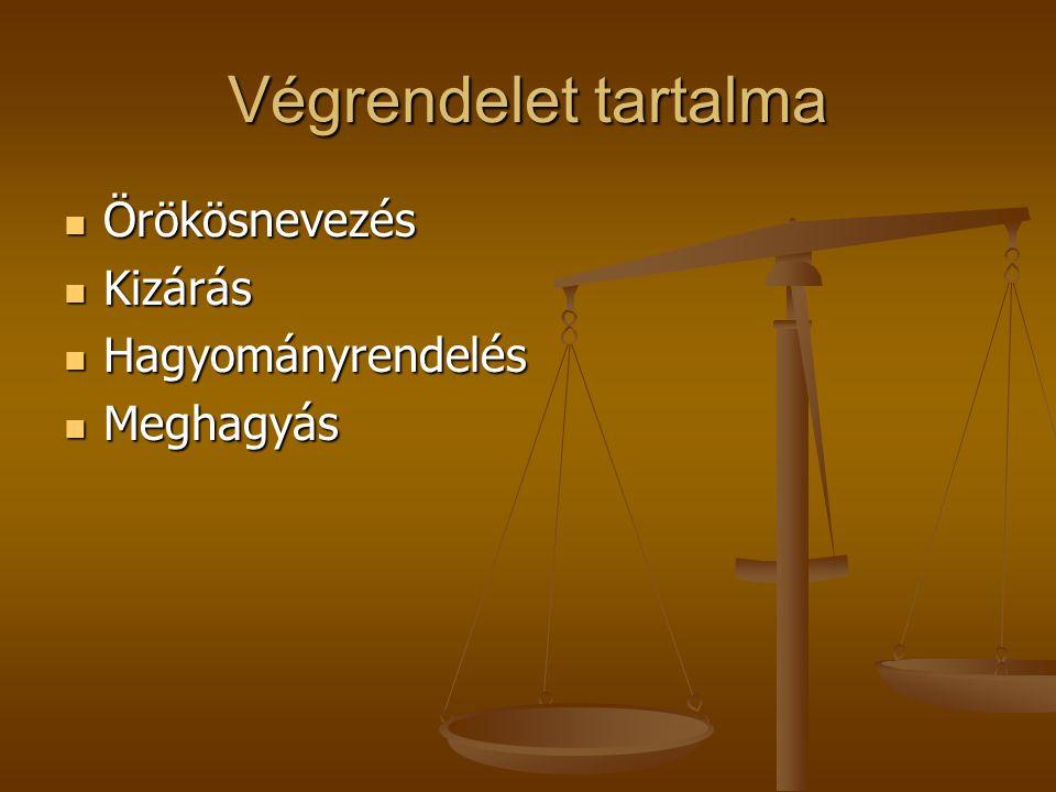 Végrendelet tartalma Örökösnevezés Örökösnevezés Kizárás Kizárás Hagyományrendelés Hagyományrendelés Meghagyás Meghagyás