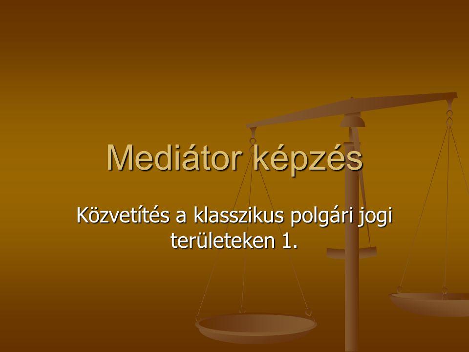 Mediátor képzés Közvetítés a klasszikus polgári jogi területeken 1.