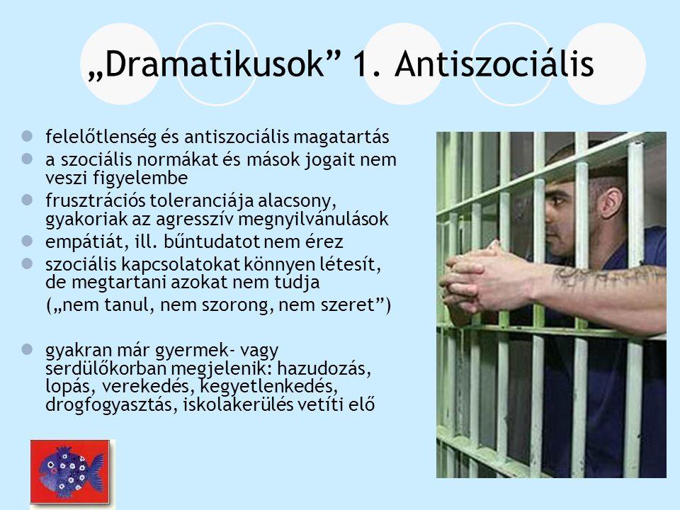 """""""Dramatikusok"""" 1. Antiszociális felelőtlenség és antiszociális magatartás a szociális normákat és mások jogait nem veszi figyelembe frusztrációs toler"""