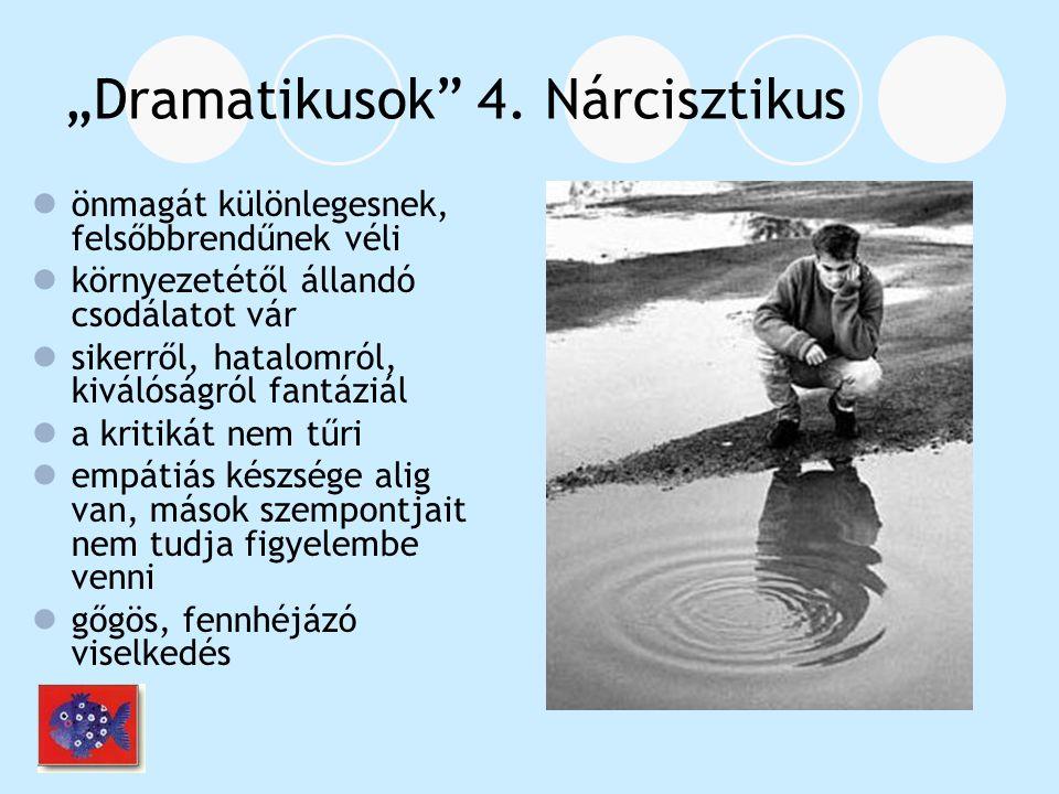 """""""Dramatikusok"""" 4. Nárcisztikus önmagát különlegesnek, felsőbbrendűnek véli környezetétől állandó csodálatot vár sikerről, hatalomról, kiválóságról fan"""
