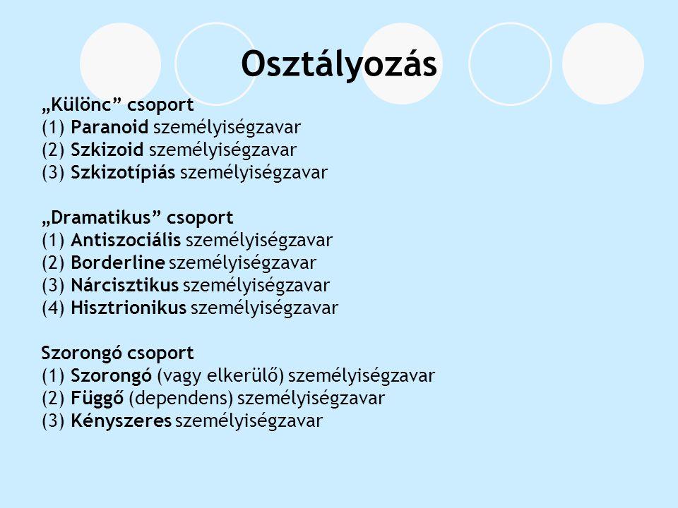 """Osztályozás """"Különc"""" csoport (1) Paranoid személyiségzavar (2) Szkizoid személyiségzavar (3) Szkizotípiás személyiségzavar """"Dramatikus"""" csoport (1) An"""