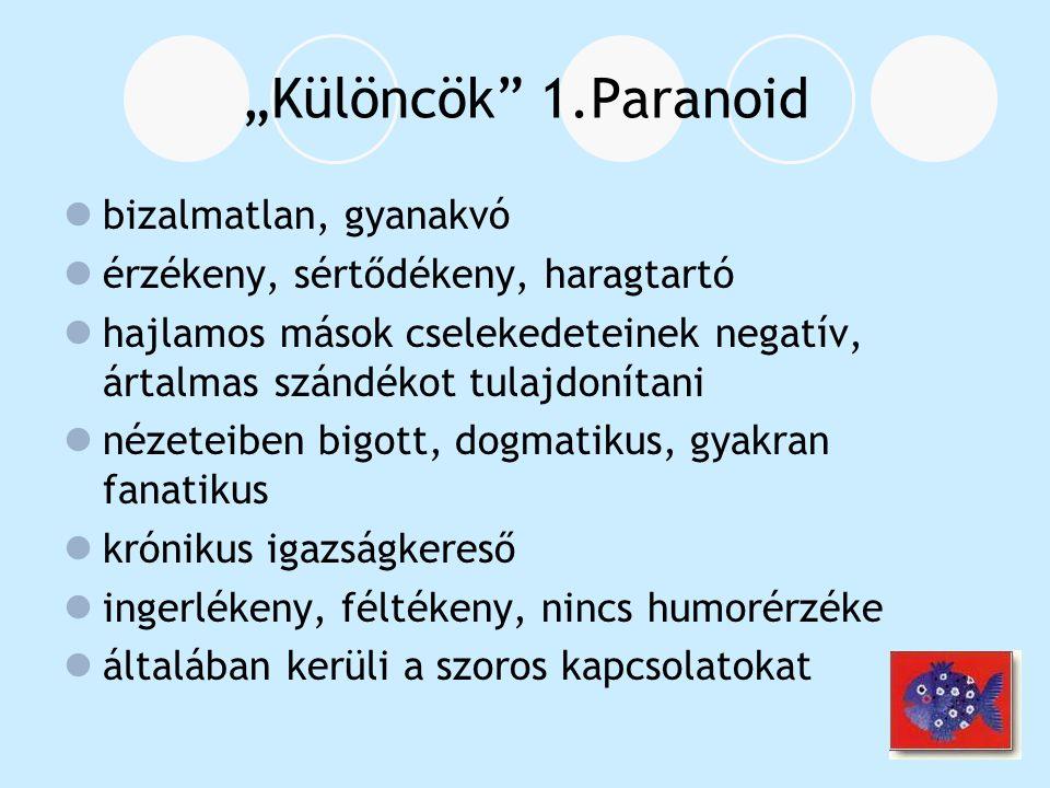 Paranoid zavarok ParanoidParanoiaParanoid szkizofréniaszem.zavar - bizarr téveseszme- nem bizarr, logikusan - bigott, dogmatikus, fanatikus felépített téveseszme nézetek - hallucinációk (beszéd)- hallucináció csak pl.- krónikus igazságkereső szaglási, tapintási (érthető beszéd nem) - észlelészavar - nincs befolyásoltatás- nincs befolyásoltatás érzés (pl.