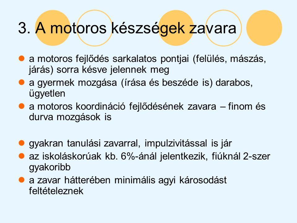 3. A motoros készségek zavara a motoros fejlődés sarkalatos pontjai (felülés, mászás, járás) sorra késve jelennek meg a gyermek mozgása (írása és besz