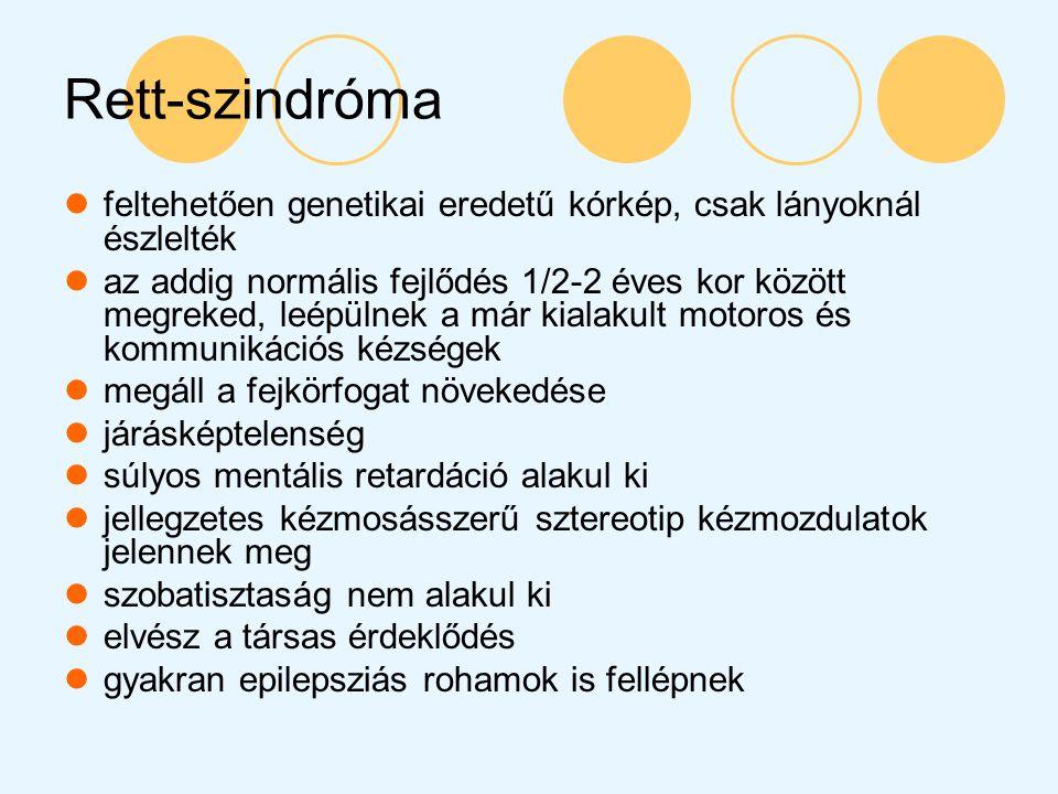 Rett-szindróma feltehetően genetikai eredetű kórkép, csak lányoknál észlelték az addig normális fejlődés 1/2-2 éves kor között megreked, leépülnek a m