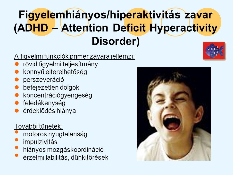 Figyelemhiányos/hiperaktivitás zavar (ADHD – Attention Deficit Hyperactivity Disorder) A figyelmi funkciók primer zavara jellemzi: rövid figyelmi telj