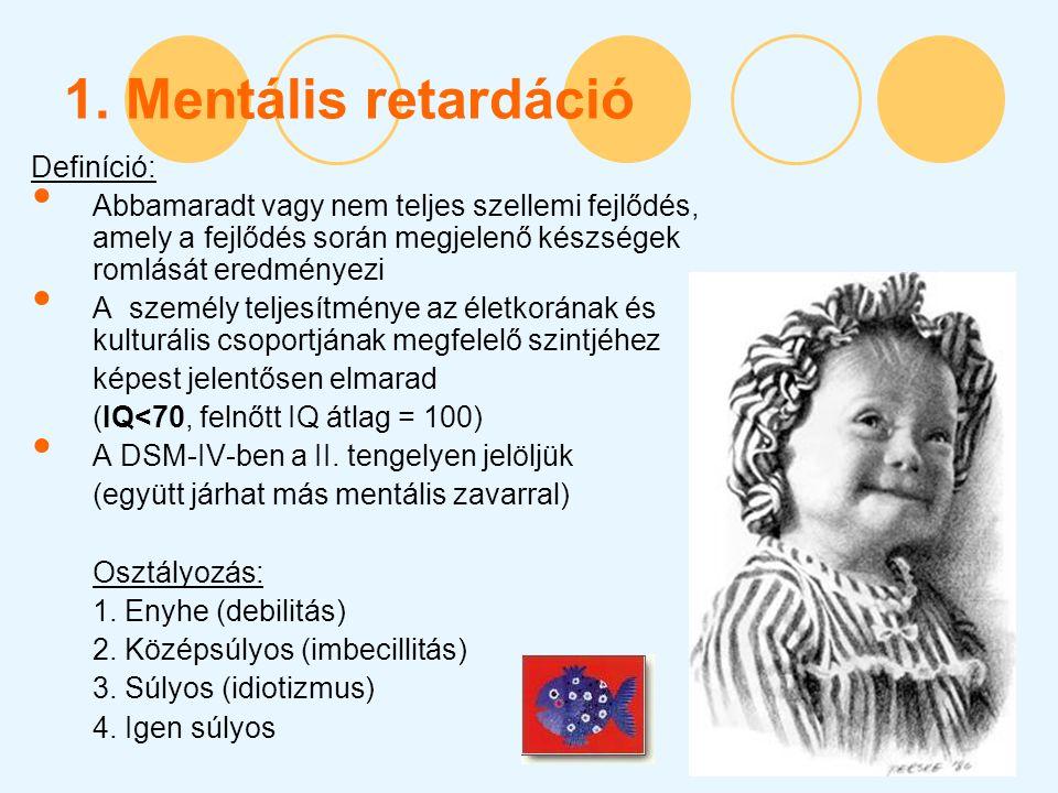 1. Mentális retardáció Definíció: Abbamaradt vagy nem teljes szellemi fejlődés, amely a fejlődés során megjelenő készségek romlását eredményezi A szem