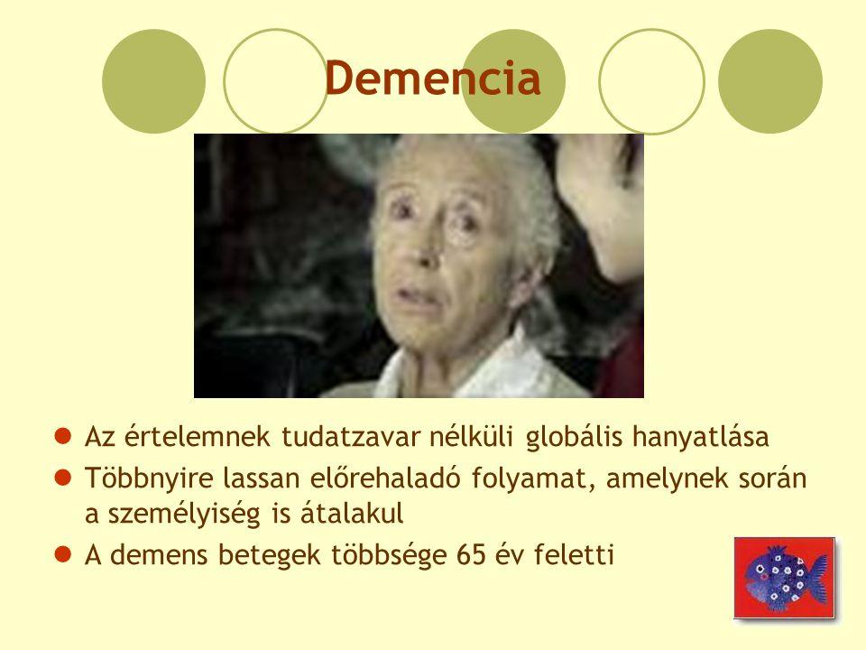 Demencia Az értelemnek tudatzavar nélküli globális hanyatlása Többnyire lassan előrehaladó folyamat, amelynek során a személyiség is átalakul A demens