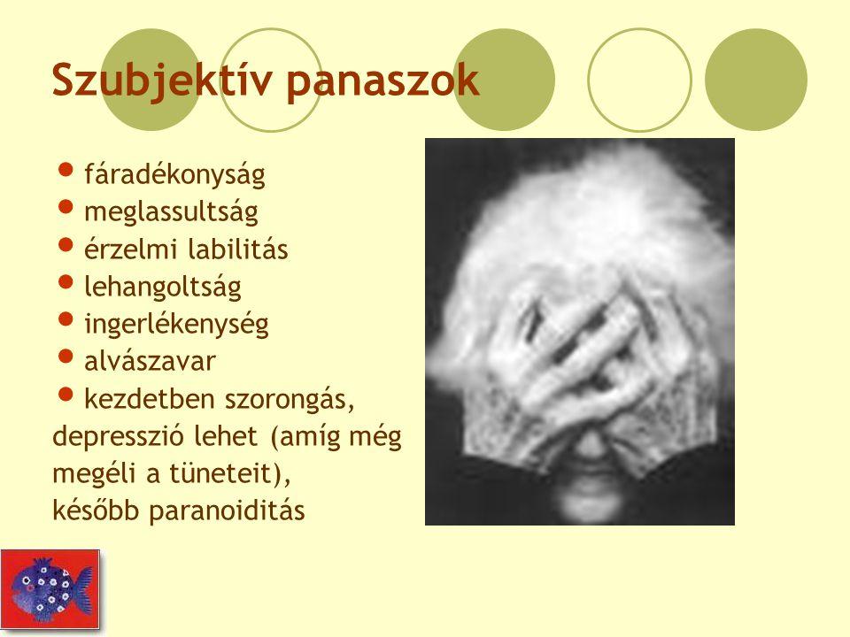 Szubjektív panaszok fáradékonyság meglassultság érzelmi labilitás lehangoltság ingerlékenység alvászavar kezdetben szorongás, depresszió lehet (amíg m
