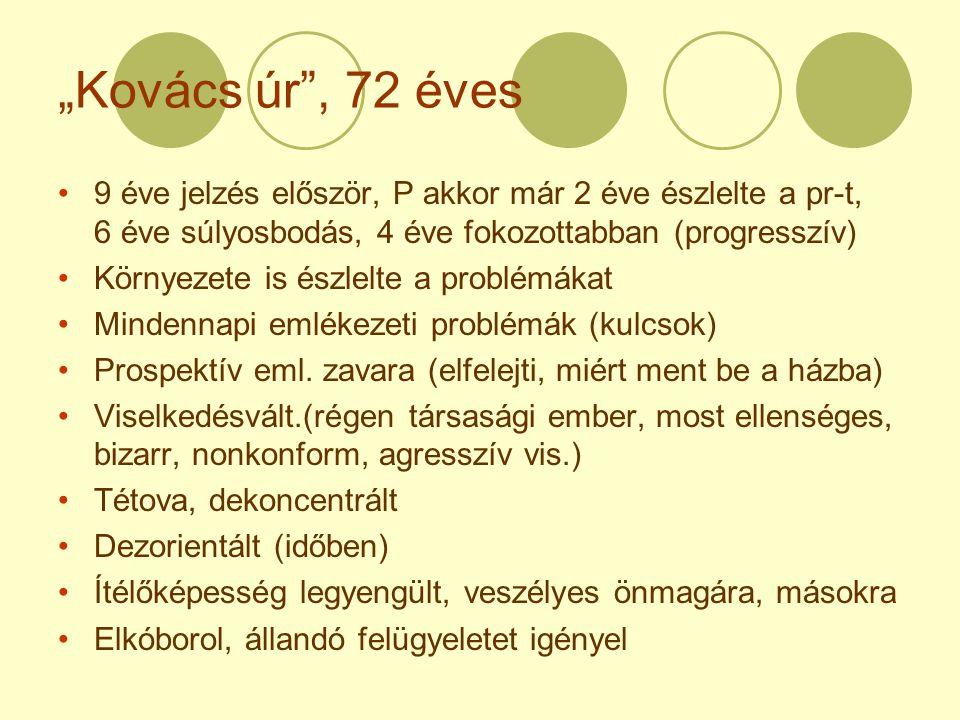 """""""Kovács úr"""", 72 éves 9 éve jelzés először, P akkor már 2 éve észlelte a pr-t, 6 éve súlyosbodás, 4 éve fokozottabban (progresszív) Környezete is észle"""