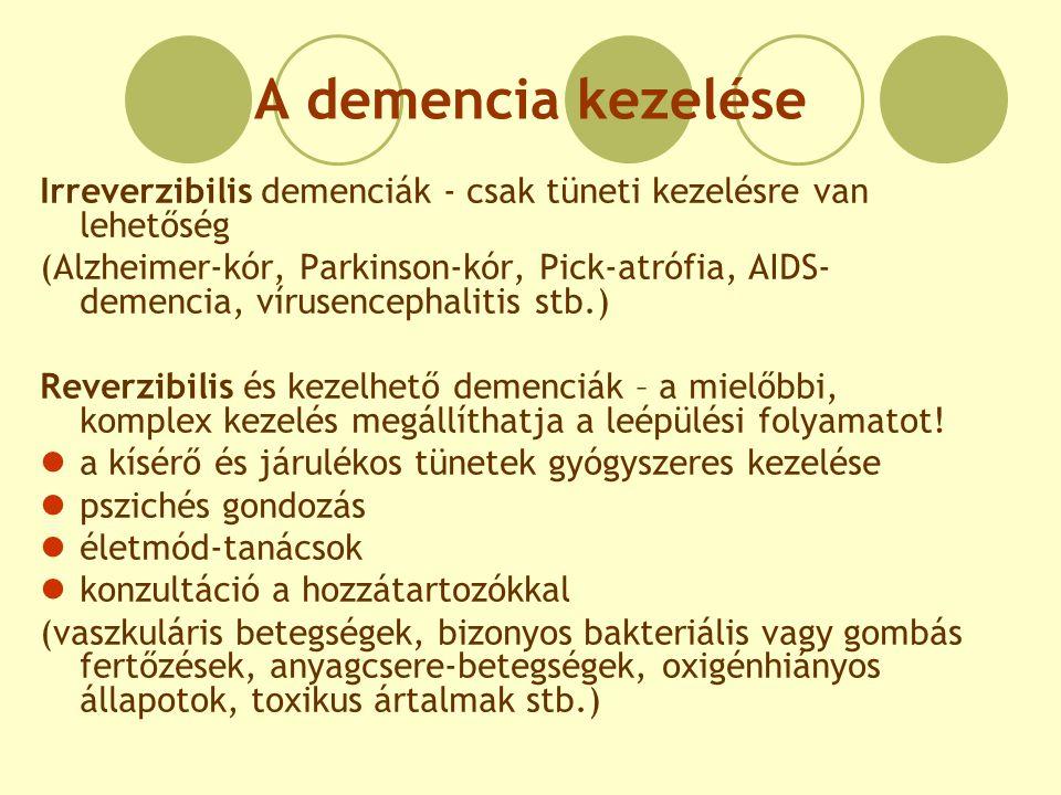 A demencia kezelése Irreverzibilis demenciák - csak tüneti kezelésre van lehetőség (Alzheimer-kór, Parkinson-kór, Pick-atrófia, AIDS- demencia, víruse