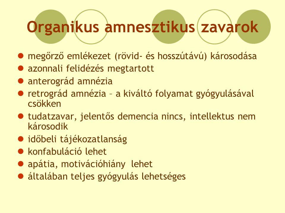 Organikus amnesztikus zavarok megőrző emlékezet (rövid- és hosszútávú) károsodása azonnali felidézés megtartott anterográd amnézia retrográd amnézia –