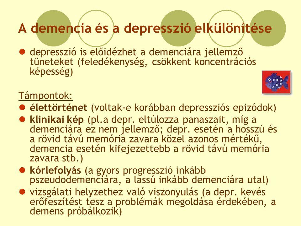 A demencia és a depresszió elkülönítése depresszió is előidézhet a demenciára jellemző tüneteket (feledékenység, csökkent koncentrációs képesség) Támp