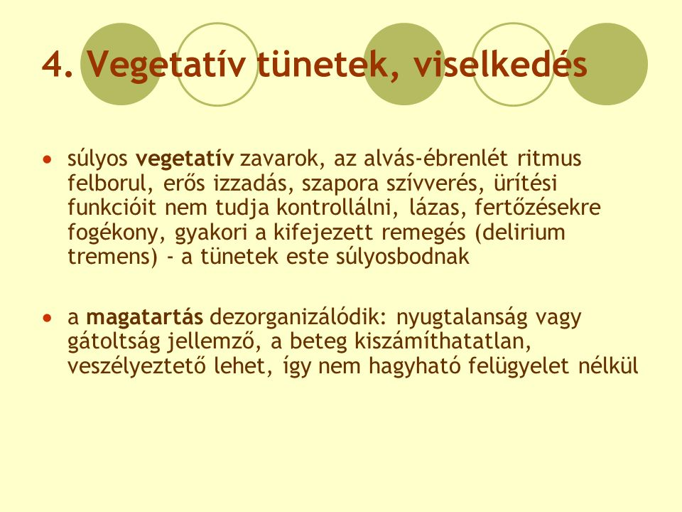 4. Vegetatív tünetek, viselkedés  súlyos vegetatív zavarok, az alvás-ébrenlét ritmus felborul, erős izzadás, szapora szívverés, ürítési funkcióit nem