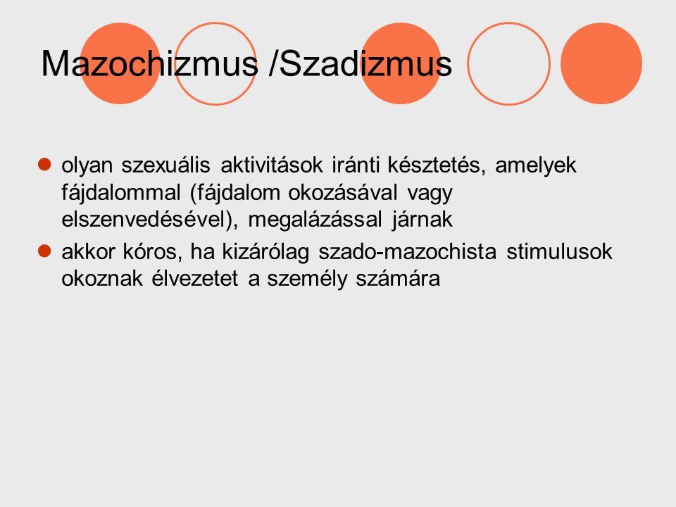 Mazochizmus /Szadizmus olyan szexuális aktivitások iránti késztetés, amelyek fájdalommal (fájdalom okozásával vagy elszenvedésével), megalázással járn