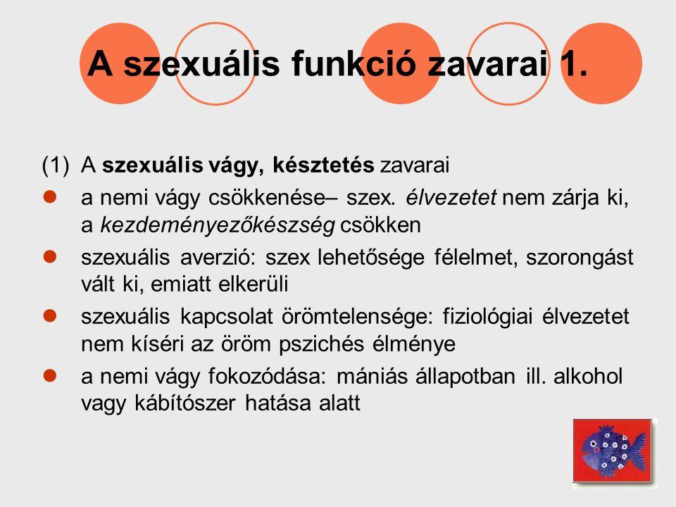A szexuális funkció zavarai 1. (1)A szexuális vágy, késztetés zavarai a nemi vágy csökkenése– szex. élvezetet nem zárja ki, a kezdeményezőkészség csök